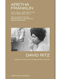 """LIBRO DAVID RITZ """"ARETHA FRANKLIN. APOLOGIA Y MARTIRIO DE LA REINA DEL SOUL"""""""
